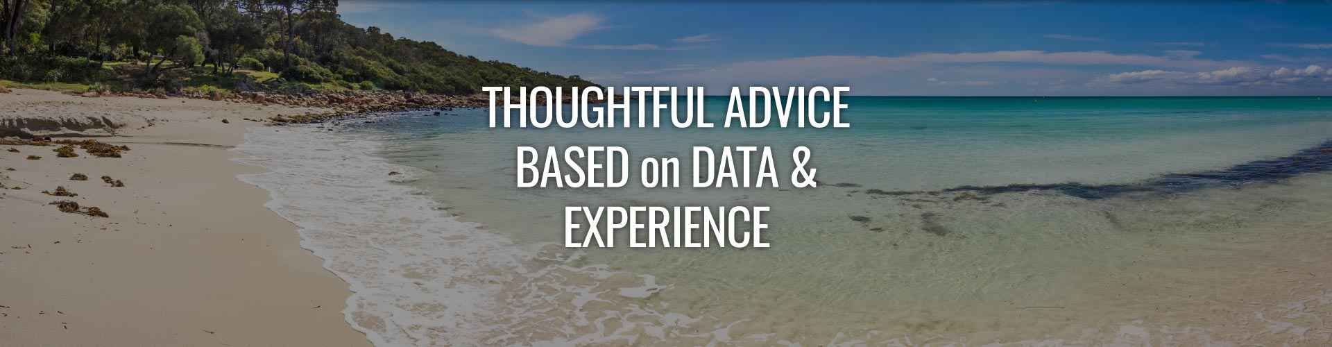 Thoughtful Advice Based on Data & Experience